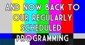 back-to-our-regular-scheduled-programming